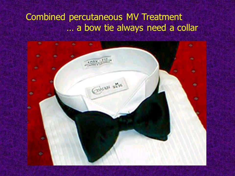 Combined percutaneous MV Treatment … a bow tie always need a collar