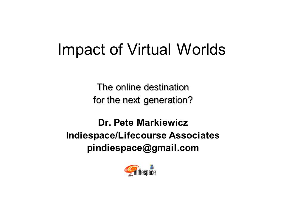 Impact of Virtual Worlds The online destination for the next generation.