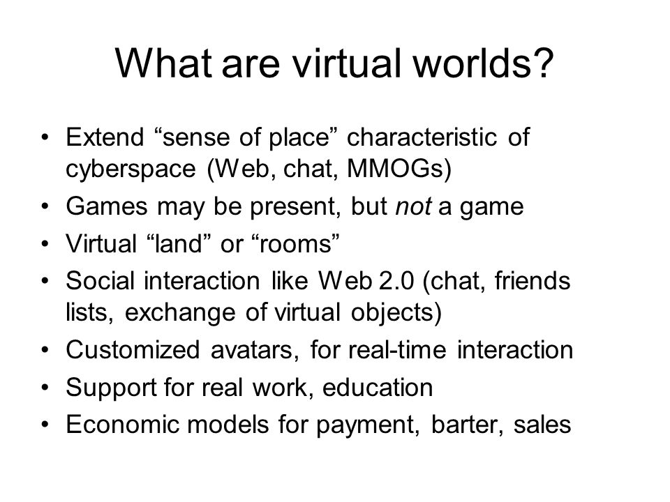 What are virtual worlds.