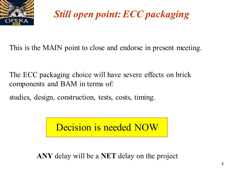 8 Still open point: ECC packaging This is the MAIN point to close and endorse in present meeting.