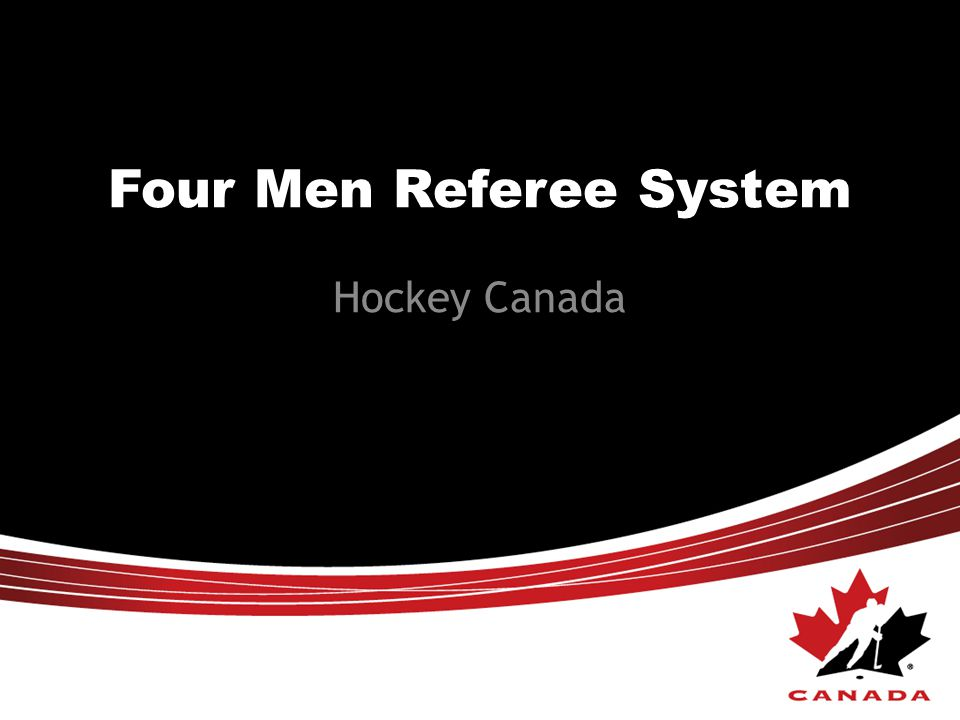 This resource is provided to illustrate and demonstrate the Two Referee (4 Man System) policies and procedures of Hockey Canada.