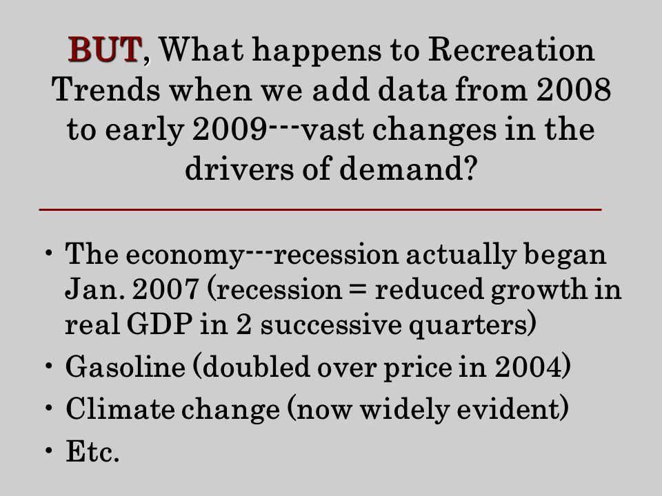 BUT, BUT, What happens to Recreation Trends when we add data from 2008 to early vast changes in the drivers of demand.
