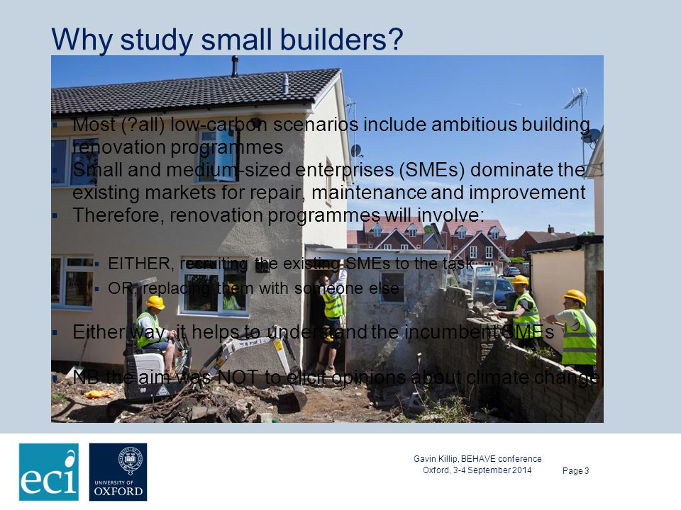 Why study small builders.