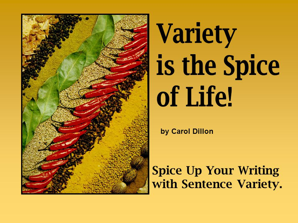 Spice Up Your Writing with Sentence Variety. by Carol Dillon