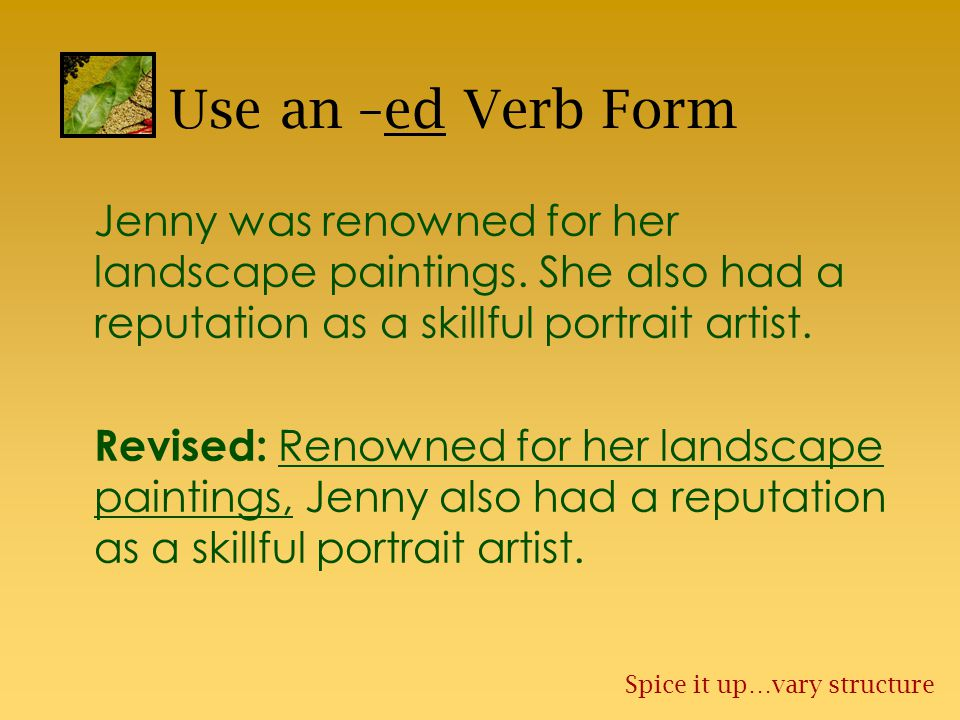 Use an –ed Verb Form Jenny was renowned for her landscape paintings.