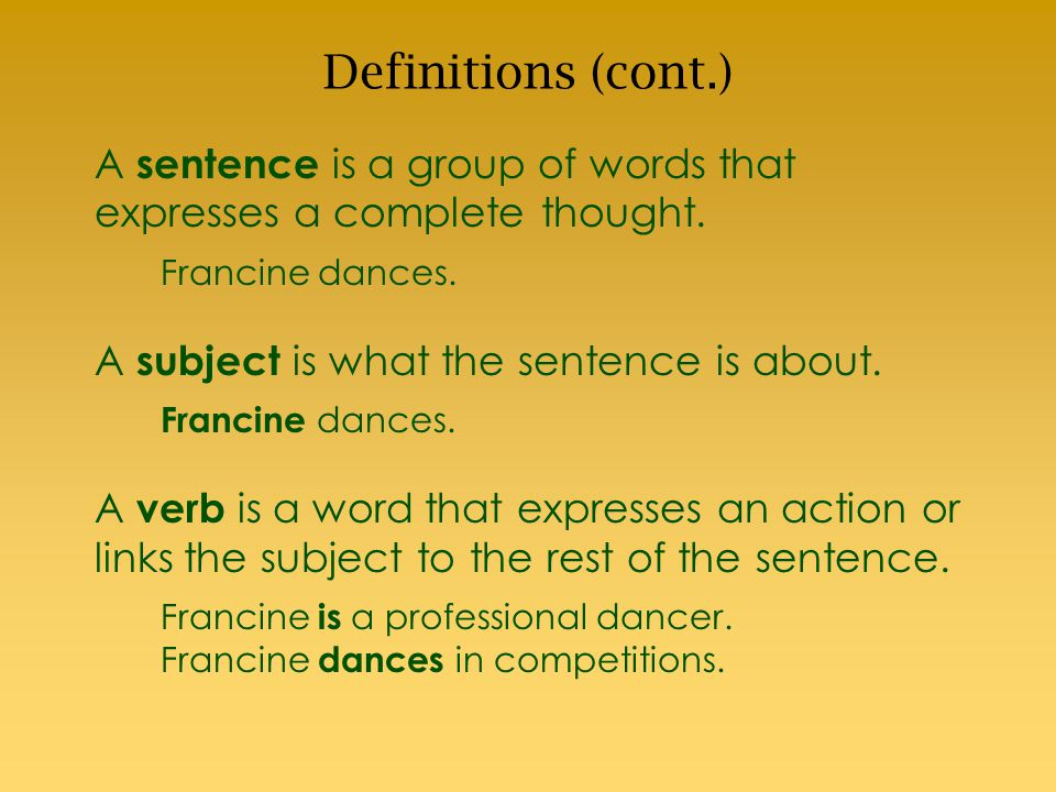 Definitions (cont.) A sentence is a group of words that expresses a complete thought.