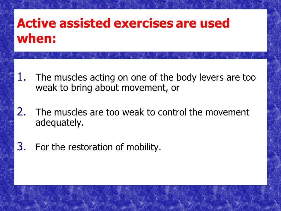 Active assisted exercises are used when: 1. 1.