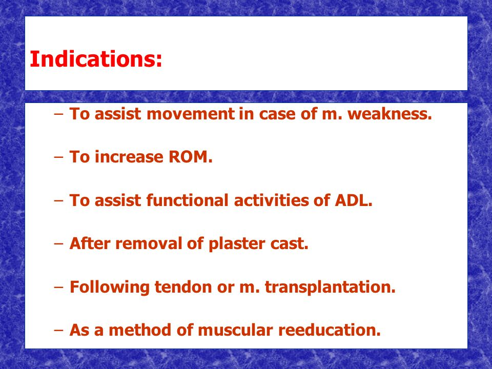 Indications: – –To assist movement in case of m. weakness.