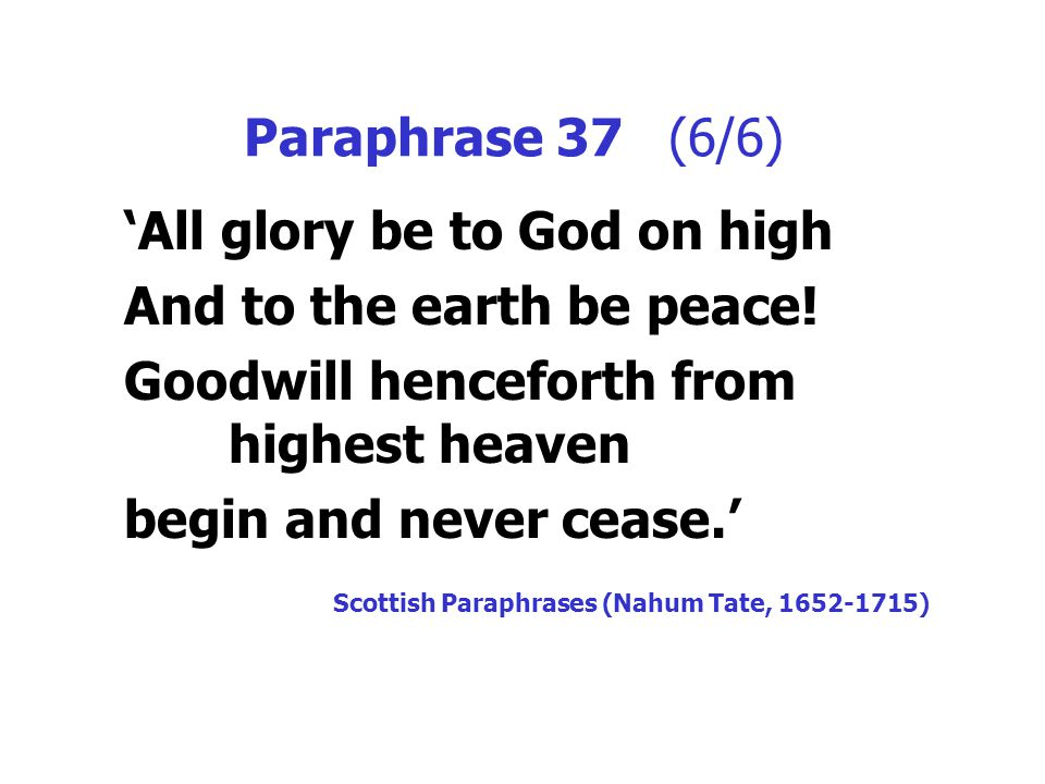 Paraphrase 37 (6/6) 'All glory be to God on high And to the earth be peace.