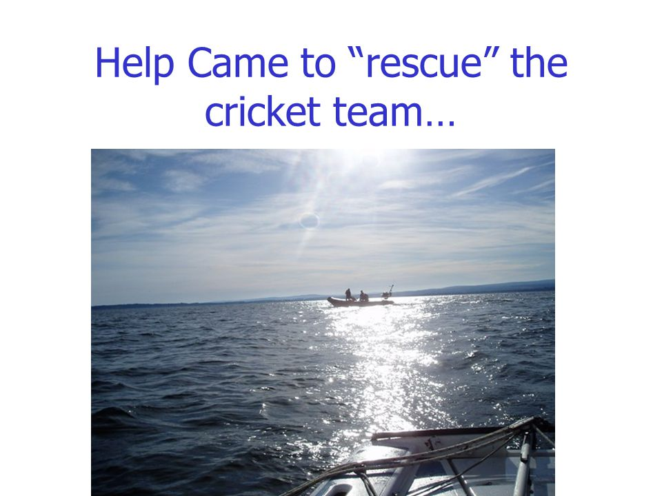 Help Came to rescue the cricket team…