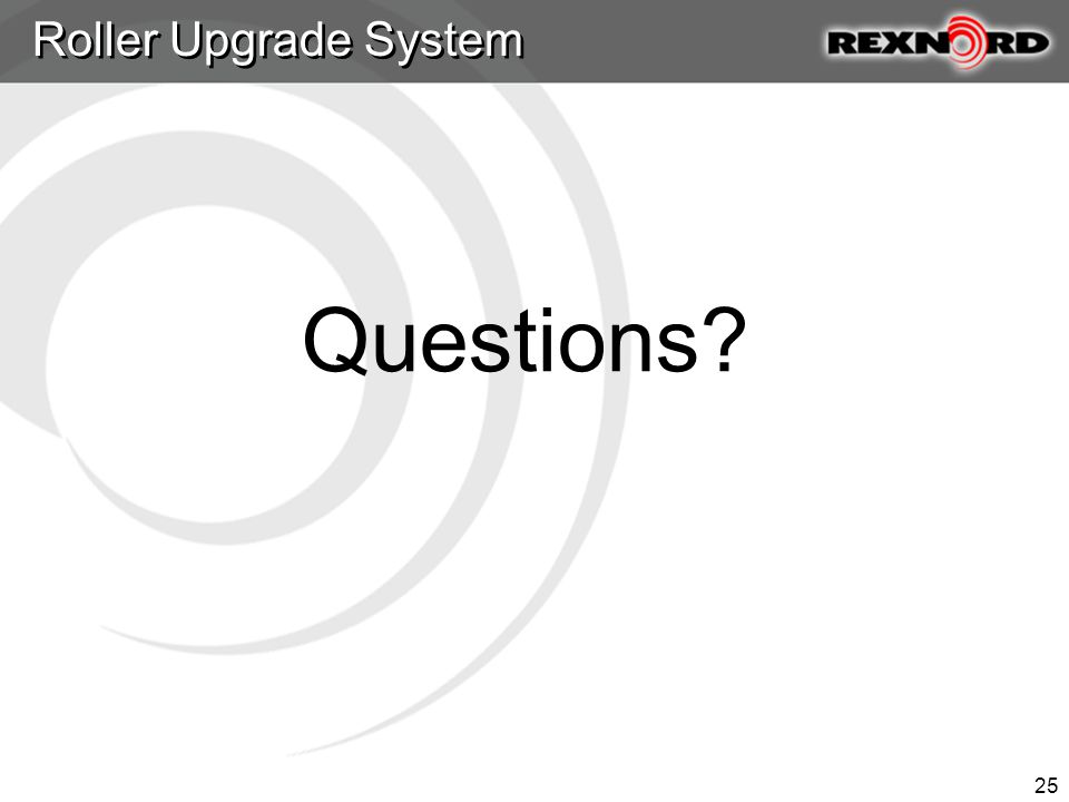 Roller Upgrade System Questions 25