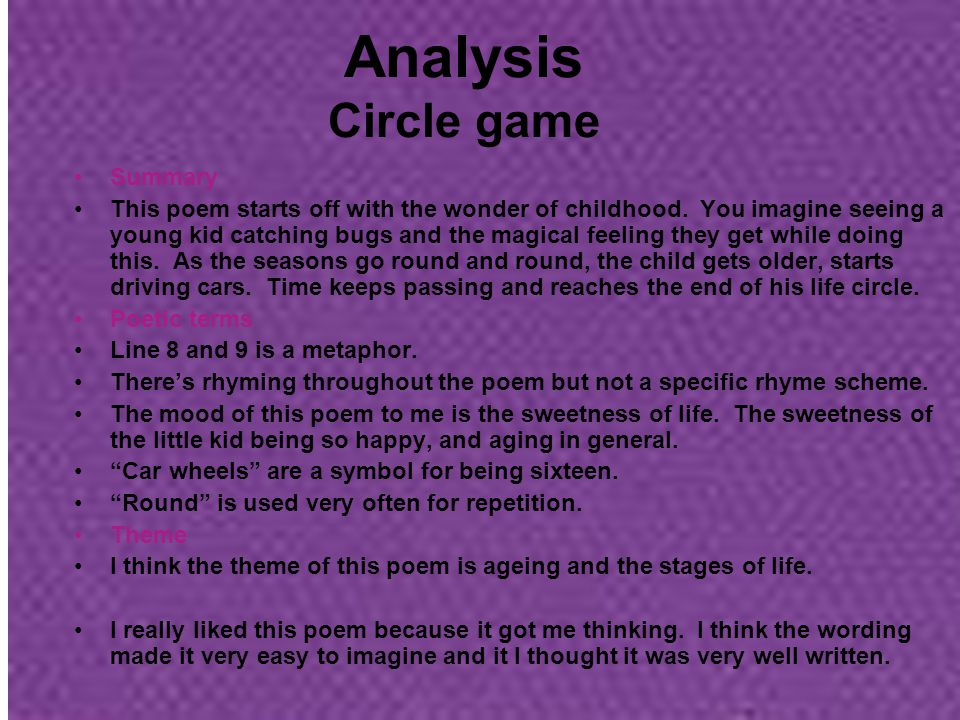 Analysis Circle game Summary This poem starts off with the wonder of childhood. You imagine seeing a young kid catching bugs and the magical feeling t