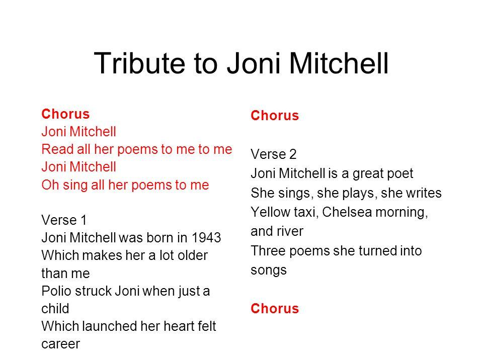 Bibliography http://artists.letssingit.com/joni-mitchell-lyrics-big-yellow-taxi-tsgr9wh http://www.lyricsfreak.com/j/joni+mitchell/river_20075264.html http://www.lyricsfreak.com/j/joni+mitchell/the+circle+game_20075378.htmlhttp://www.lyricsfreak.com/j/joni+mitchell/river_20075264.html http://www.lyricsfreak.com/j/joni+mitchell/the+circle+game_20075378.html http://www.imdb.com/name/nm0593474/bio http://1heckofaguy.com/wp-content/uploads/2007/03/mini-1967-joni-mitchell.jpg http://thethinkingtank.files.wordpress.com/2009/07/jonimitchell.jpg http://www.fouldsy.com/wp-content/2007/12/frozenriverbank.jpg http://disclocation.co.uk/img/p/Amy-Grant-Big-Yellow-Taxi-580997-2.jpg http://www.kazuya- akimoto.com/2006/2006images/IMG_4777_serene_circles.jpghttp://www.kazuya- akimoto.com/2006/2006images/IMG_4777_serene_circles.jpg http://folkmusic.about.com/od/artistsaz/p/JoniM_profile.htm http://musiced.about.com/od/songwriters/p/jonimitchell.htm http://shibuya246.com/wp-content/uploads/2009/12/DSC_6997.JPG