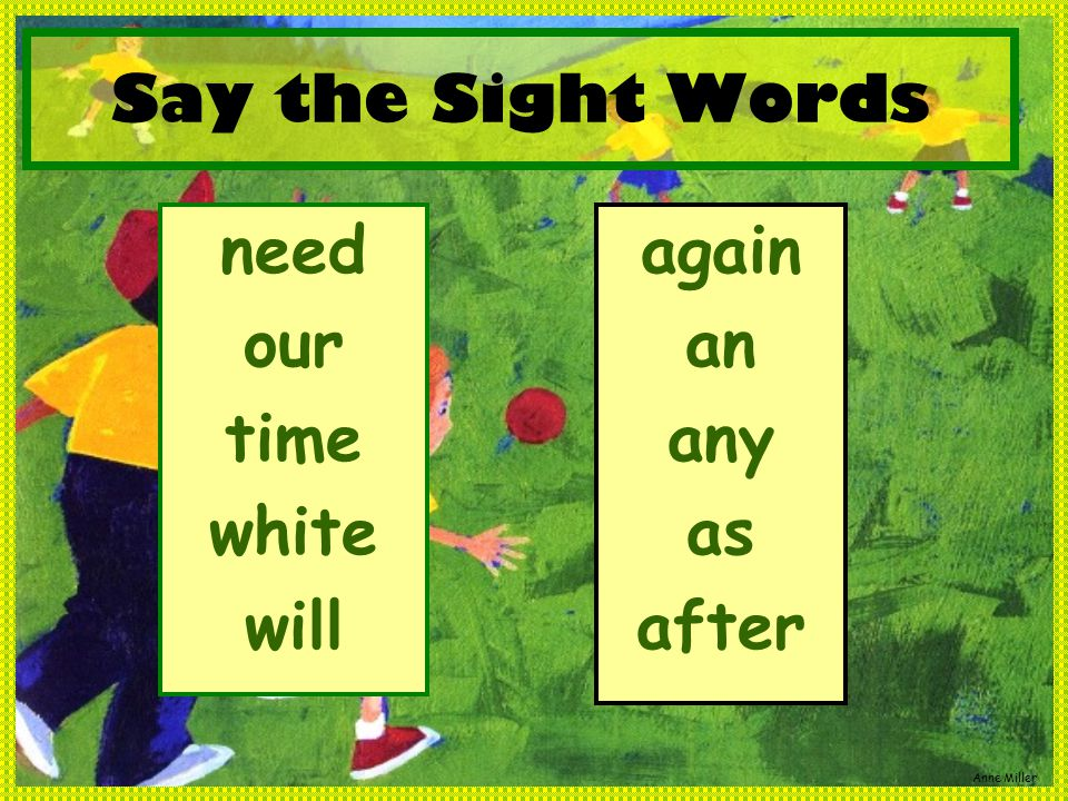 Anne Miller Say the Sight Words need our time white will again an any as after