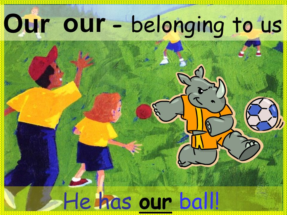 Anne Miller Our - belonging to us our He has our ball!