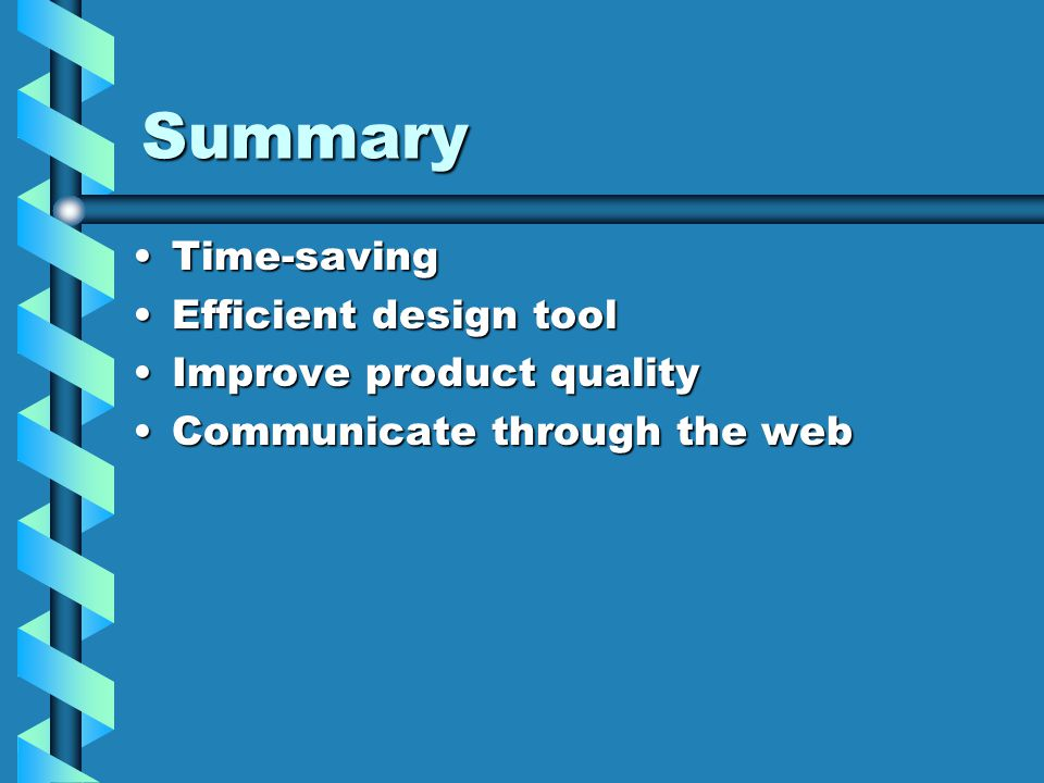 Summary Time-savingTime-saving Efficient design toolEfficient design tool Improve product qualityImprove product quality Communicate through the webCommunicate through the web