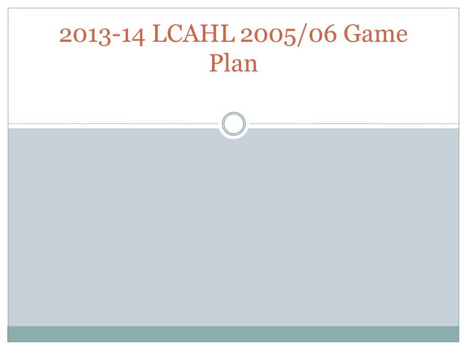 2013-14 LCAHL 2005/06 Game Plan