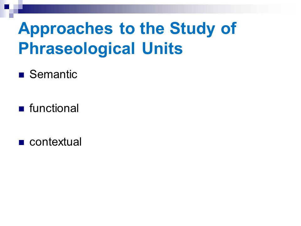 Approaches to the Study of Phraseological Units Semantic functional contextual