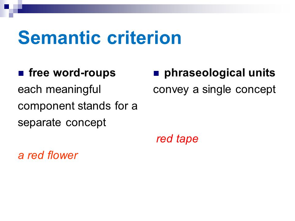 Semantic criterion free word-roups each meaningful component stands for a separate concept a red flower phraseological units convey a single concept r