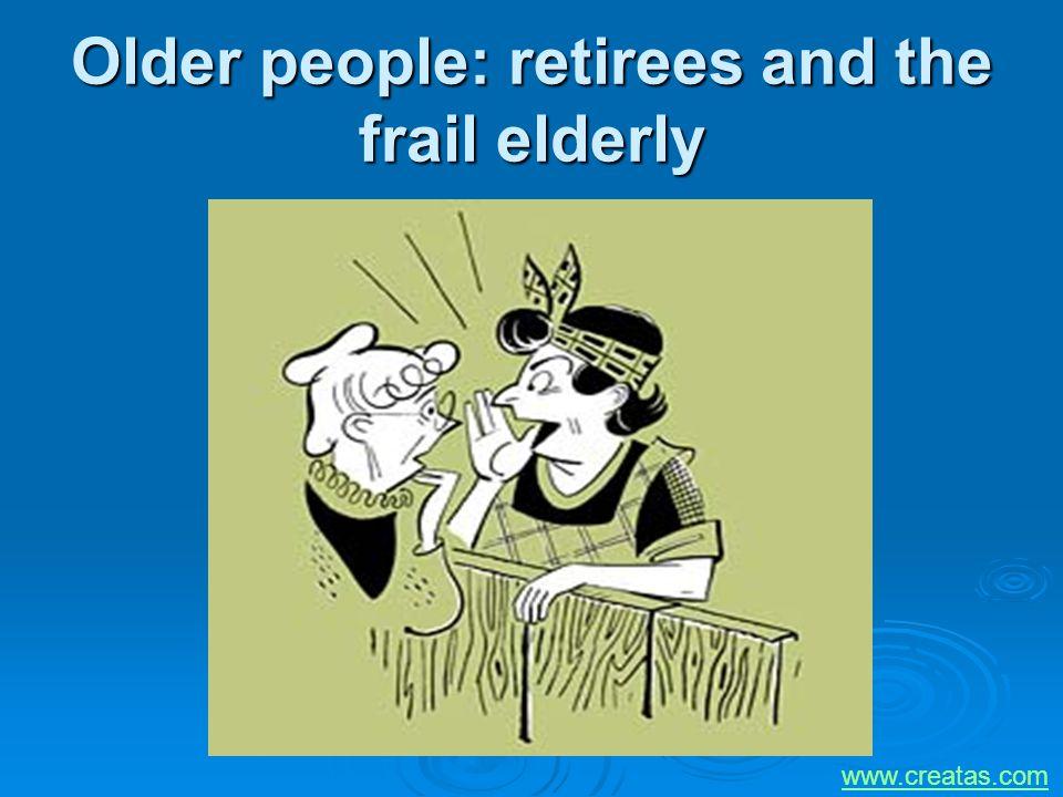 Older people: retirees and the frail elderly www.creatas.com