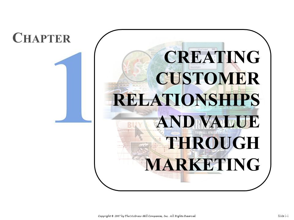 Copyright © 2007 by The McGraw-Hill Companies, Inc. All Rights Reserved. Slide 1-1 CREATING CUSTOMER RELATIONSHIPS AND VALUE THROUGH MARKETING C HAPTE