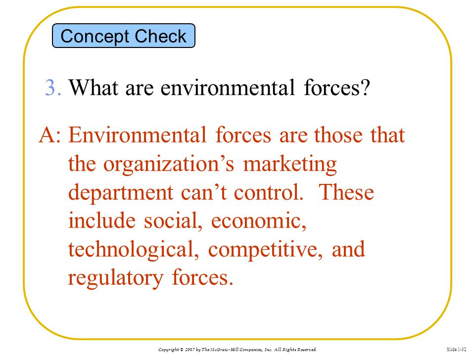 Copyright © 2007 by The McGraw-Hill Companies, Inc. All Rights Reserved. Slide 1-32 Concept Check 3. What are environmental forces? A: Environmental f