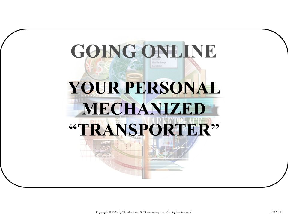 """Copyright © 2007 by The McGraw-Hill Companies, Inc. All Rights Reserved. Slide 1-41 YOUR PERSONAL MECHANIZED """"TRANSPORTER"""" GOING ONLINE"""