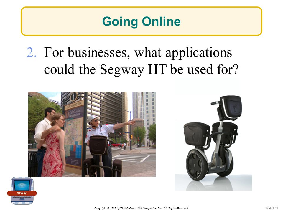 Copyright © 2007 by The McGraw-Hill Companies, Inc. All Rights Reserved. Slide 1-43 2. For businesses, what applications could the Segway HT be used f