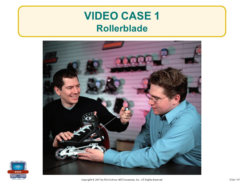 Copyright © 2007 by The McGraw-Hill Companies, Inc. All Rights Reserved. Slide 1-46 VIDEO CASE 1 Rollerblade