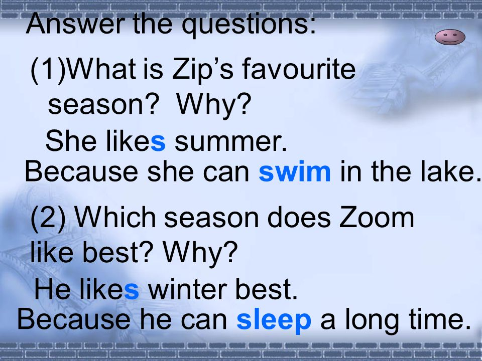 Answer the questions: (1)What is Zip's favourite season.