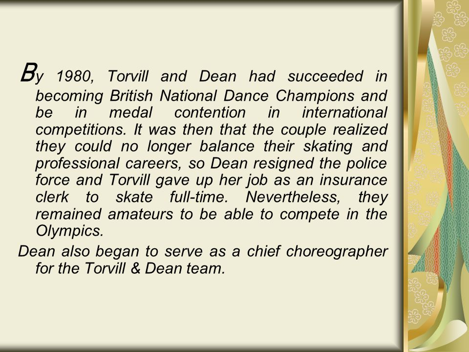 B y 1980, Torvill and Dean had succeeded in becoming British National Dance Champions and be in medal contention in international competitions.
