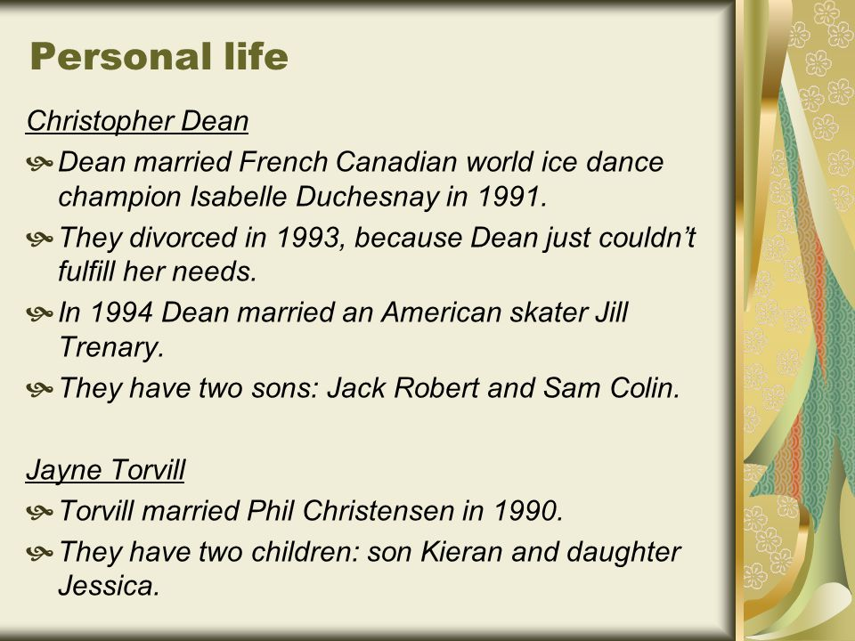 Personal life Christopher Dean  Dean married French Canadian world ice dance champion Isabelle Duchesnay in 1991.