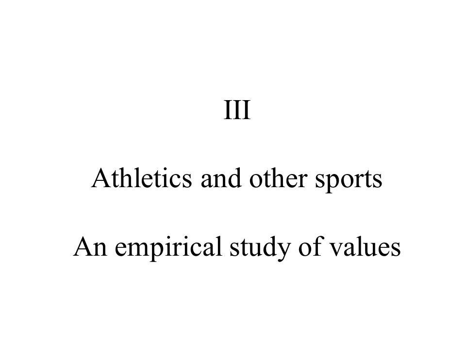 III Athletics and other sports An empirical study of values