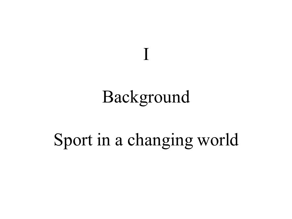 I Background Sport in a changing world