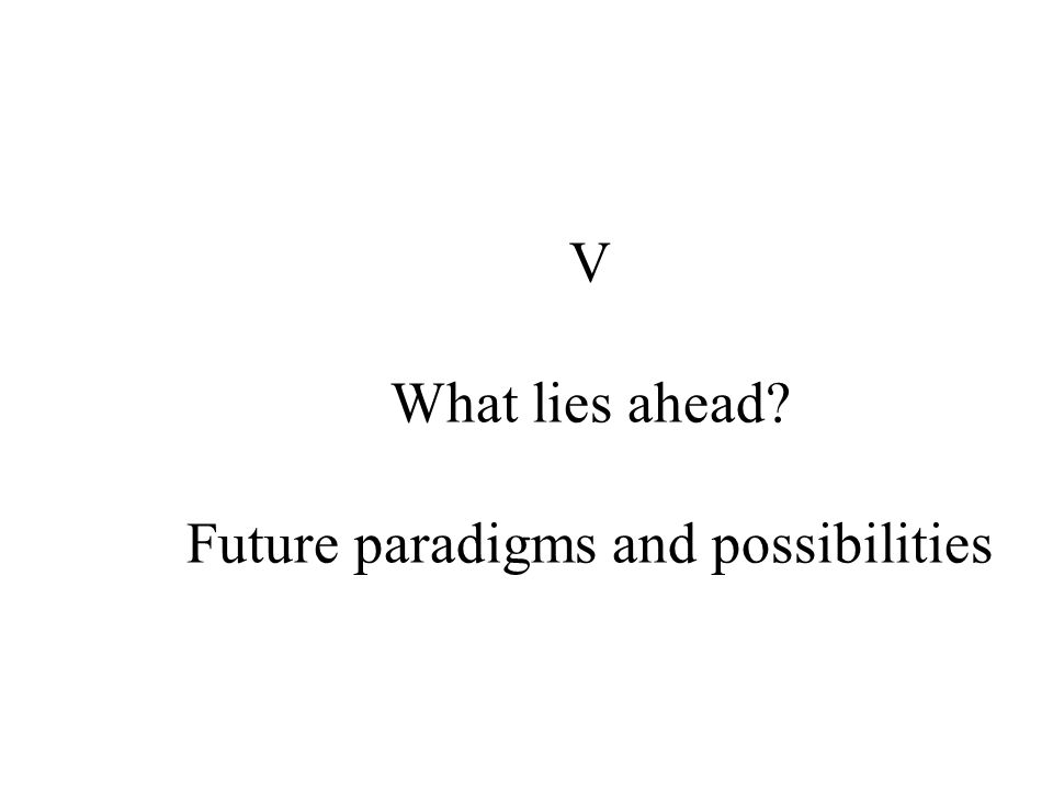 V What lies ahead Future paradigms and possibilities