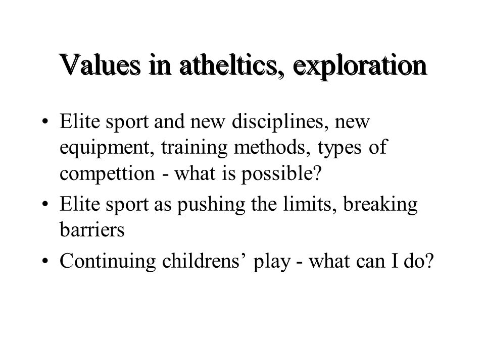 Values in atheltics, exploration Elite sport and new disciplines, new equipment, training methods, types of compettion - what is possible.