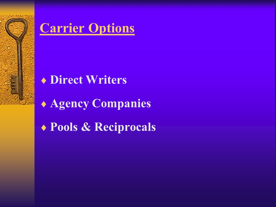 Carrier Options  Direct Writers  Agency Companies  Pools & Reciprocals