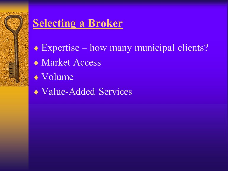 Selecting a Broker  Expertise – how many municipal clients.