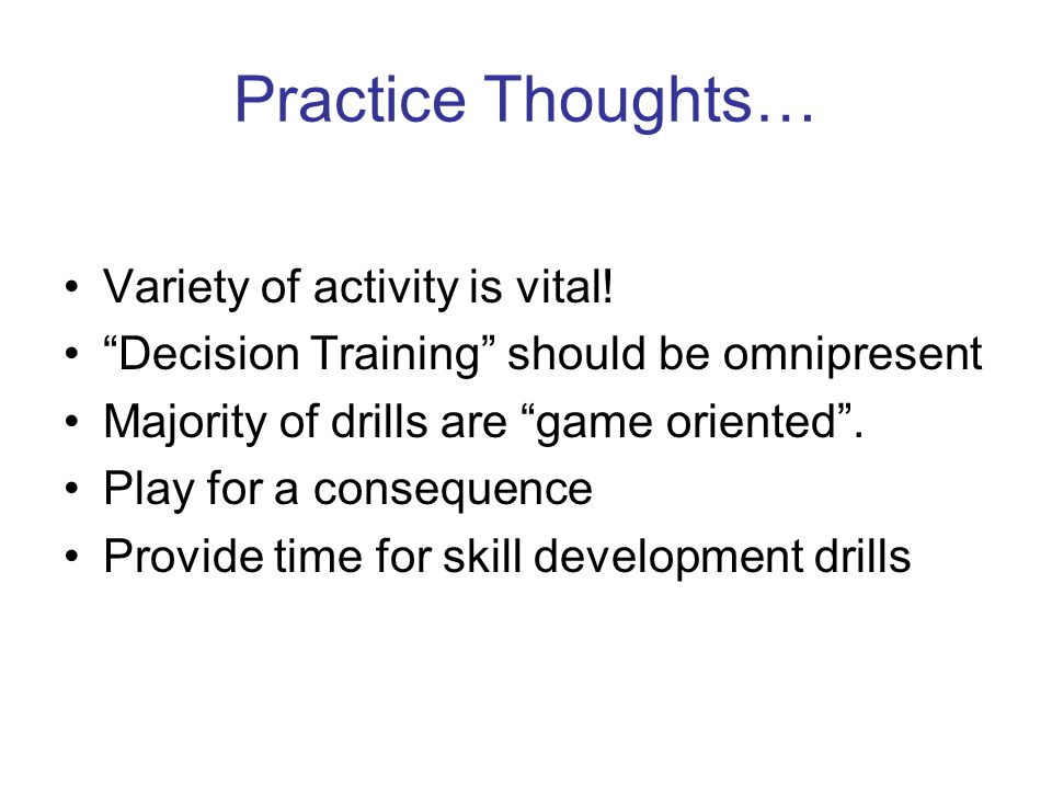 Practice Thoughts… Variety of activity is vital.