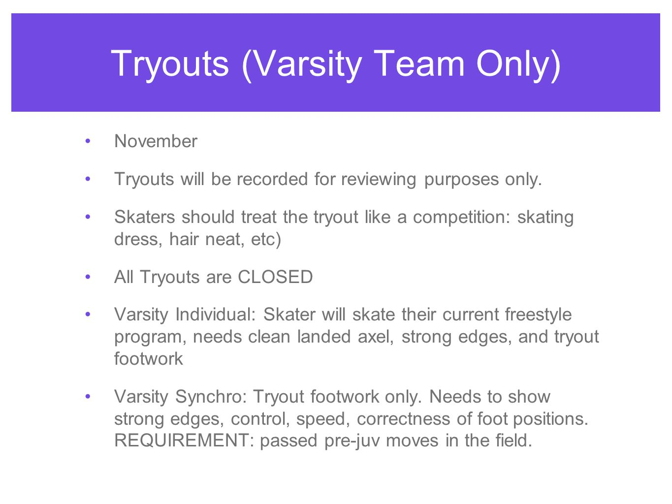 Tryouts (Varsity Team Only) November Tryouts will be recorded for reviewing purposes only.