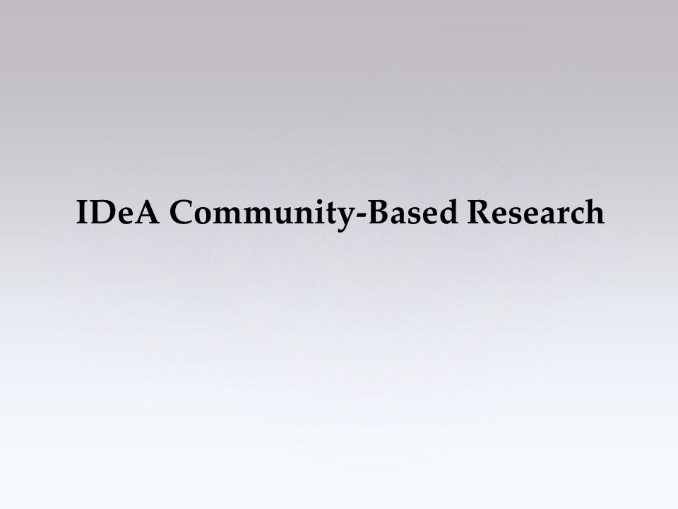 IDeA Community-Based Research