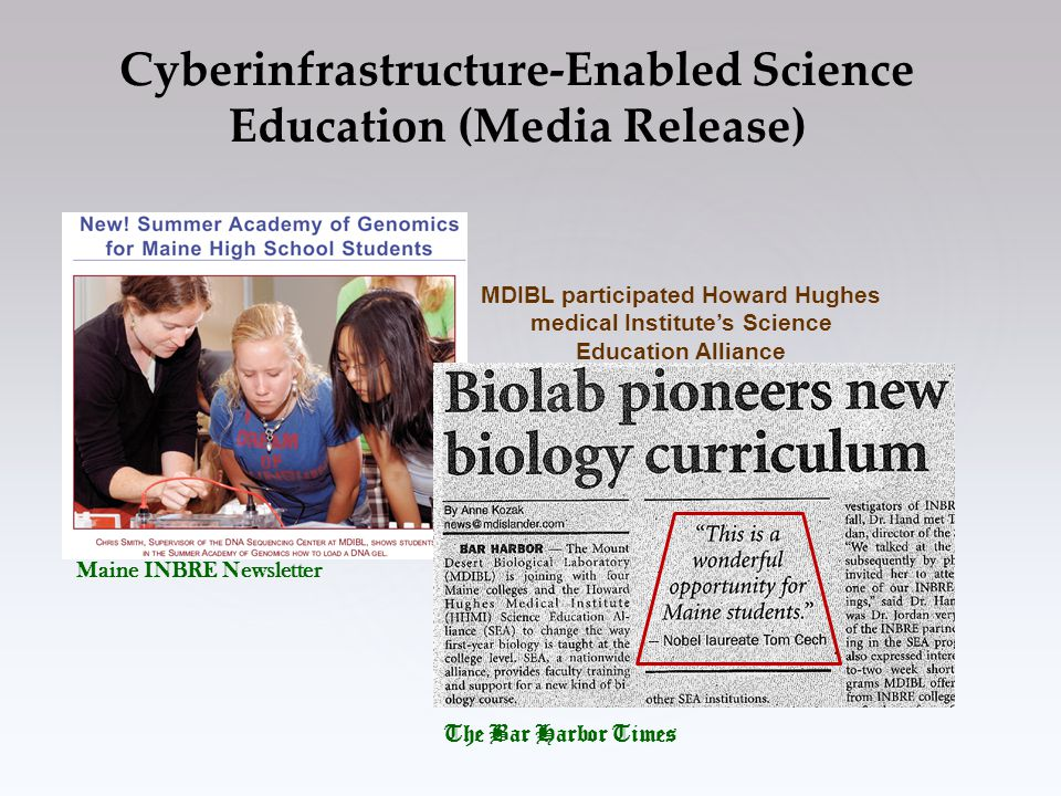 Cyberinfrastructure-Enabled Science Education (Media Release) The Bar Harbor Times MDIBL participated Howard Hughes medical Institute's Science Education Alliance Maine INBRE Newsletter
