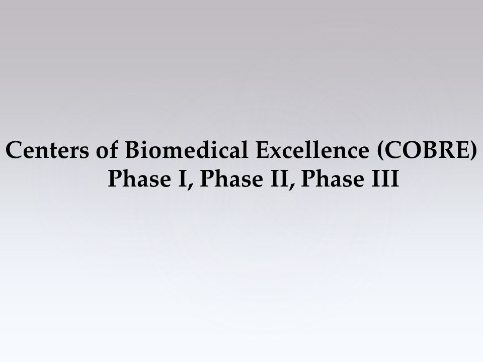 Centers of Biomedical Excellence (COBRE) Phase I, Phase II, Phase III
