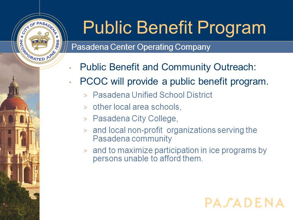 Pasadena Center Operating Company Public Benefit Program Public Benefit and Community Outreach: PCOC will provide a public benefit program.