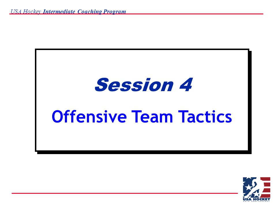 USA Hockey Intermediate Coaching Program Session 4 Offensive Team Tactics