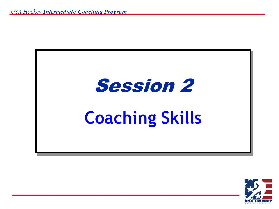 USA Hockey Intermediate Coaching Program Purpose of session *start thinking of importance of practice planning *share ideas on practices & planning strategies *see how other coaches run an effective practice *set meaningful & achievable goals