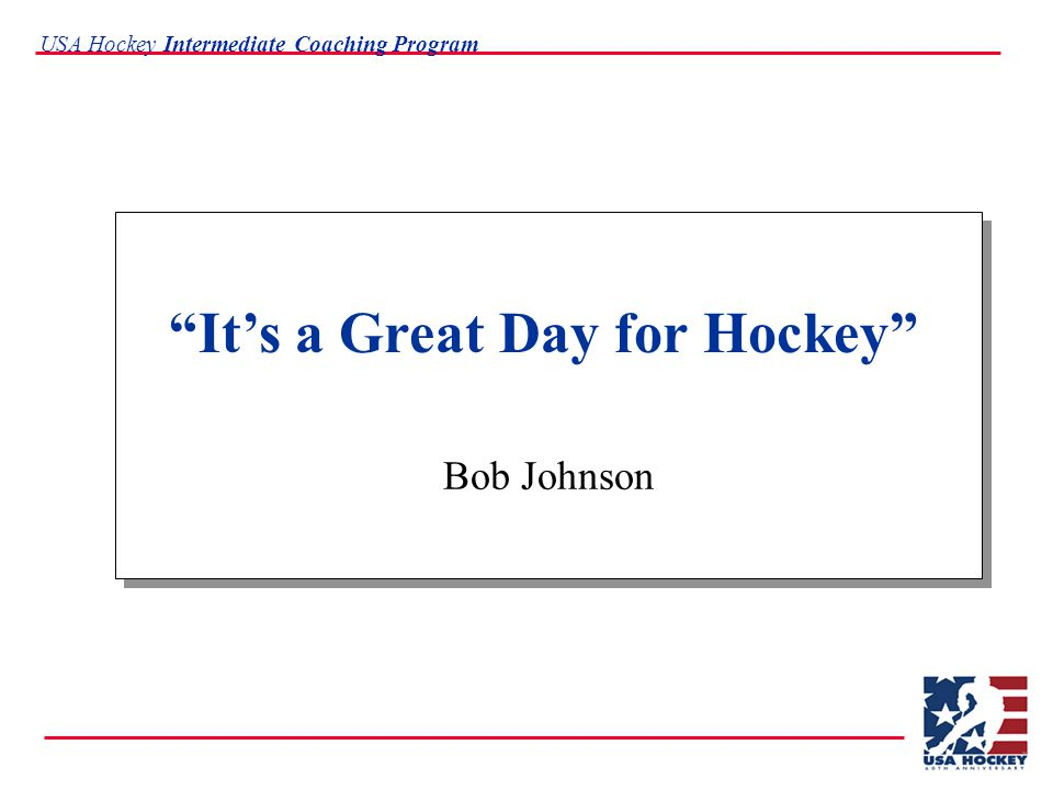 USA Hockey Intermediate Coaching Program Bob Johnson It's a Great Day for Hockey