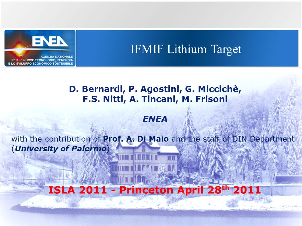 IFMIF Lithium Target D. Bernardi, P. Agostini, G. Miccichè, F.S. Nitti, A. Tincani, M. Frisoni ENEA with the contribution of Prof. A. Di Maio and the