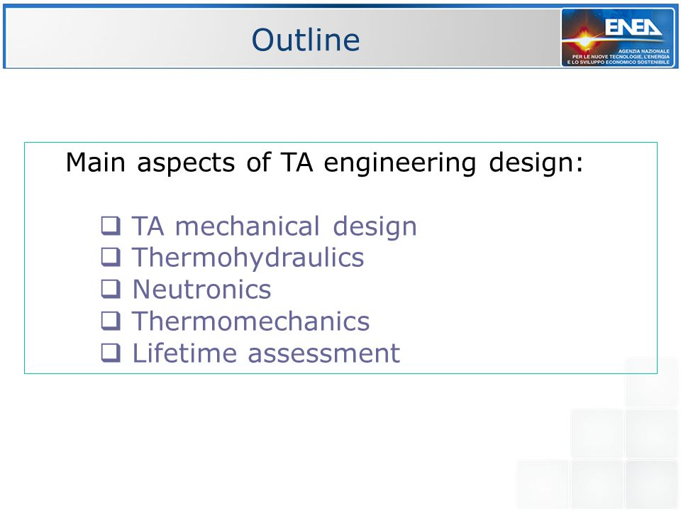 Outline Main aspects of TA engineering design:  TA mechanical design  Thermohydraulics  Neutronics  Thermomechanics  Lifetime assessment