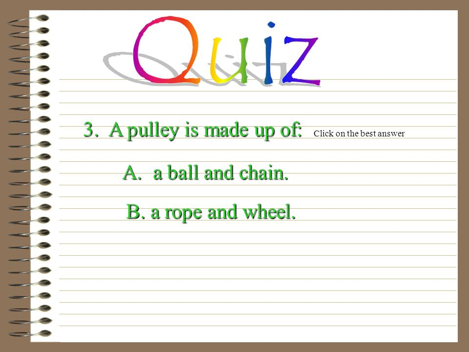 2. A fork is an example of a: A. pulley. A. pulley.